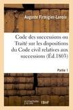 Auguste Firmigier-lanoix - Code des successions. Partie 1.
