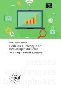 Julien Coomlan Hounkpè - Code du numérique en République du Bénin - Texte intégral introduit et présenté.
