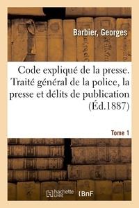 Georges Barbier - Code expliqué de la presse. Traité général de la police de la presse et des délits de publication.