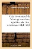 Autran - Code international de l'abordage maritime : législation, doctrine, jurisprudence.