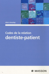 Alain Amzalag et Philippe Dardenne - Codes de la relation dentiste-patient.