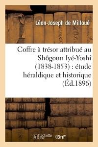 Léon-Joseph Milloué (de) - Coffre à trésor attribué au Shôgoun Iyé-Yoshi (1838-1853) : étude héraldique et historique.