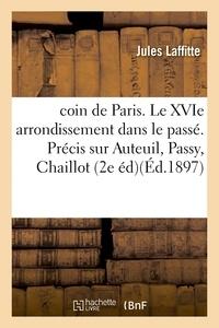 Laffitte - coin de Paris. Le XVIe arrondissement dans le passé. Précis historique et anecdotique sur.