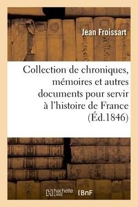 Jean Froissart - Collection de chroniques, mémoires et autres documents pour servir à l'histoire de France.