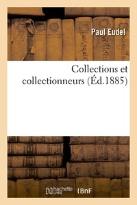 Paul Eudel - Collections et collectionneurs (Éd.1885).