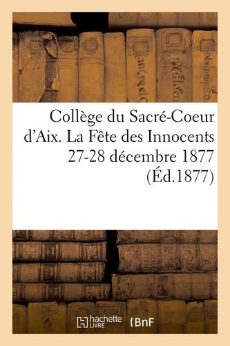 Hachette BNF - Collège du Sacré-Coeur d'Aix. La Fête des Innocents 27-28 décembre 1877.