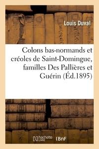 Louis Duval - Colons bas-normands et créoles de Saint-Domingue, familles Des Pallières et Guérin.