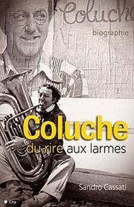 Sandro Cassati - Coluche, du rire aux larmes.