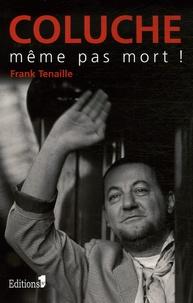 Frank Tenaille - Coluche - Même pas mort !.