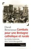 David Bensoussan - Combats pour une Bretagne catholique et rurale - Les droites bretonnes dans l'entre-deux-guerres.