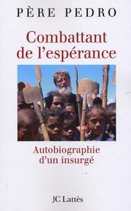 Père Pedro - Combattant de l'espérance - Autobiographie d'un insurgé.