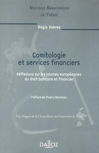 Régis Vabres - Comitologie et services financiers - Réflexions sur les sources européennes du droit bancaire et financier.