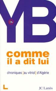 YB - Comme il a dit lui - Chroniques au vitriol d'Algérie.