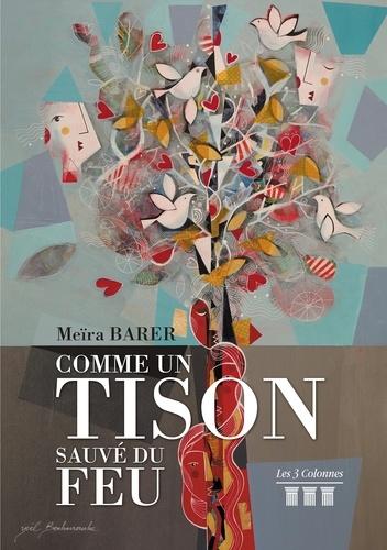 Meïra Barer - Comme un tison sauvé du feu.