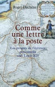 Roger Duchêne - Comme une lettre à la poste - Le progrès de l'écriture personnelle sous Louis XIV.