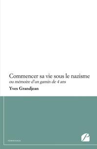 Yves Grandjean - Commencer sa vie sous le nazisme - Ou mémoire d'un gamin de 4 ans.