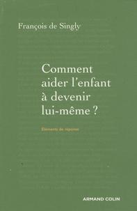 François de Singly - Comment aider l'enfant à devenir lui-même ? - Guide de voyage à l'intention du parent.