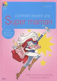 Anna Piot - Comment devenir une Super Maman.