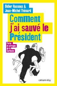 Didier Hassoux et Jean-Michel Thénard - Comment j'ai sauvé le président - Farce et attrapes de la Sarkozie.