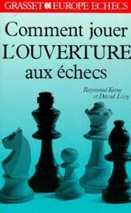 David Levy et Raymond Keene - Comment jouer l'ouverture aux échecs.