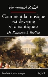 """Emmanuel Reibel - Comment la musique est devenue """"romantique"""" - De Rousseau à Berlioz."""