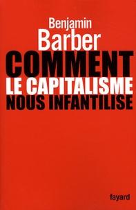 Benjamin R. Barber - Comment le capitalisme nous infantilise.
