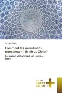 Dr. lotfi Elhadri - Comment les musulmans représentent-ils Jésus Christ? - J'ai gagné Mohammed sans perdre Jésus.