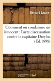 Bernard Lazare - Comment on condamne un innocent : l'acte d'accusation contre le capitaine Dreyfus.