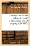 François Jollivet-Castelot - Comment on devient alchimiste : traité d'hermétisme et d'art spagyrique(Éd.1897).