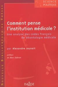 Alexandre Jaunait - Comment pense l'institution médicale ? - Une analyse des codes français de déontologie médicale.