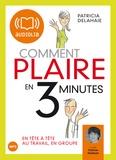 Patricia Delahaie - Comment plaire en trois minutes - En tête-à-tête, au travail, en groupe, CD audio.