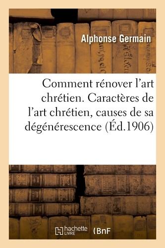Alphonse Germain - Comment rénover l'art chrétien, caractères de l'art chrétien, causes de sa dégénérescence.