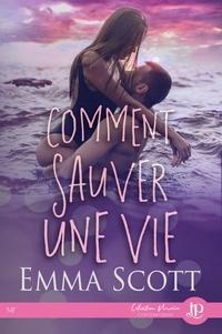 Emma Scott - Comment sauver une vie.