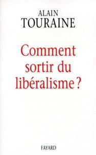 Alain Touraine - Comment sortir du libéralisme ?.