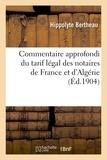 Hippolyte Bertheau - Commentaire approfondi du tarif légal des notaires de France et d'Algérie, suivi du nouveau tarif.