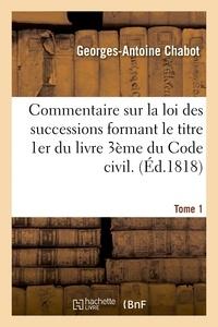 Chabot - Commentaire sur la loi des successions formant le titre 1er du livre 3ème du Code civil. Tome 1.