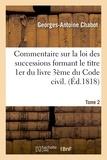 Chabot - Commentaire sur la loi des successions formant le titre 1er du livre 3ème du Code civil. Tome 2.