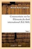 Lawrence - Commentaire sur les Éléments du droit international Tome 1.