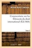 Lawrence - Commentaire sur les Éléments du droit international Tome 3.