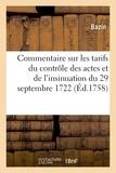 Bazin - Commentaire sur les tarifs du controle des actes et de l'insinuation du 29 septembre 1722 - et sur l.