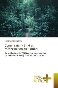 Emmanuel Ndayegamiye - Commission vérité et réconciliation au Burundi. - Contribution de l'éthique reconstructive de Jean-Marc Ferry à la réconciliation..
