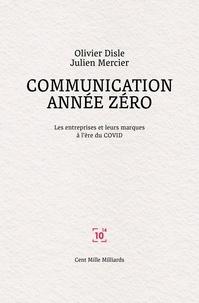 Olivier Disle et Julien Mercier - Communication année zéro - Les entreprises et leurs marques à l'ère du COVID.