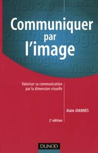 Alain Joannès - Communiquer par l'image - Valoriser sa communication par la dimension visuelle.