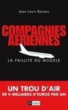 Jean-Louis Baroux - Compagnies aériennes, la faillite du modèle.