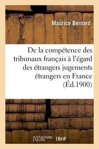 Maurice Bernard - Compétence tribunaux français à l'égard des étrangers et exécution des jugements étrangers en France.