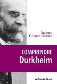 Jacques Coenen-Huther - Comprendre Durkheim.
