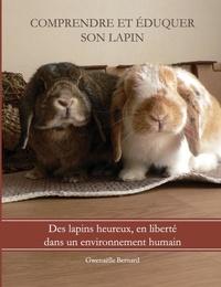 Gwenaelle Bernard - Comprendre et éduquer son lapin - Des lapins heureux, en liberté dans un environnement humain.