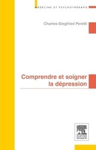Charles Siegfried Peretti - Comprendre et soigner la dépression.
