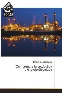 Cherif Benoudjafer - Comprendre la production d'energie electrique.