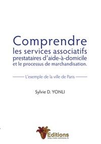 Sylvie Yonli - Comprendre les services associatifs prestataires d'aide-à-domicile et le processus de marchandisation - L'exemple de la ville de Paris.